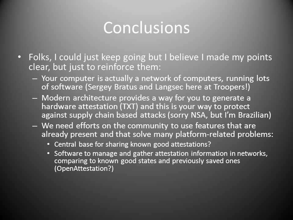 Conclusions Folks, I could just keep going but I believe I made my points clear, but just to reinforce them: