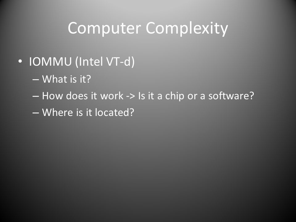 Computer Complexity IOMMU (Intel VT-d) What is it