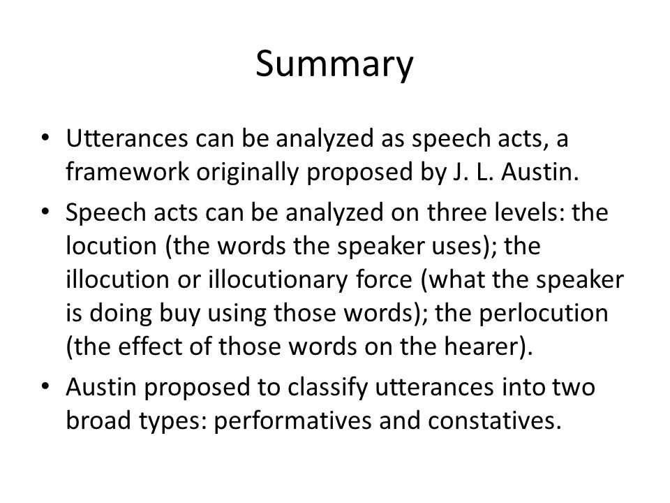 Summary Utterances can be analyzed as speech acts, a framework originally proposed by J. L. Austin.
