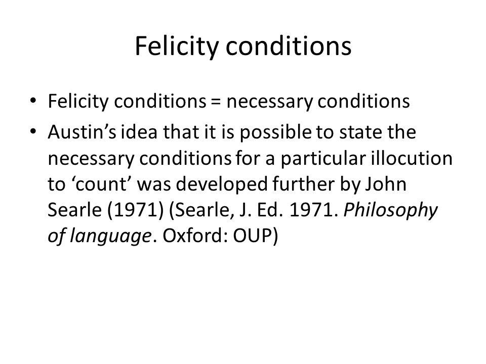 Felicity conditions Felicity conditions = necessary conditions