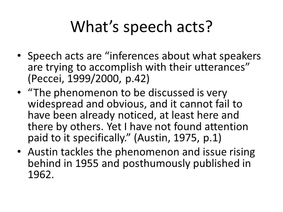 What's speech acts Speech acts are inferences about what speakers are trying to accomplish with their utterances (Peccei, 1999/2000, p.42)