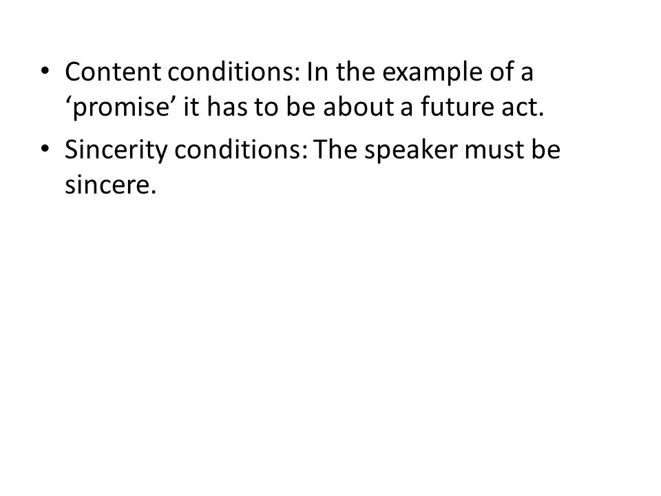 Content conditions: In the example of a 'promise' it has to be about a future act.