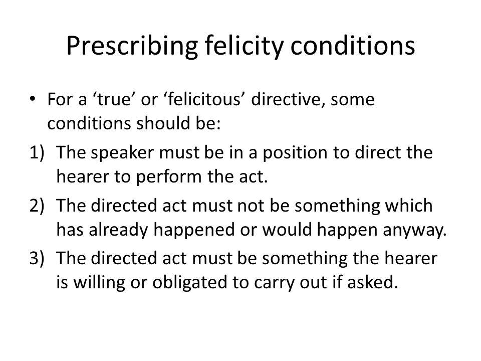 Prescribing felicity conditions