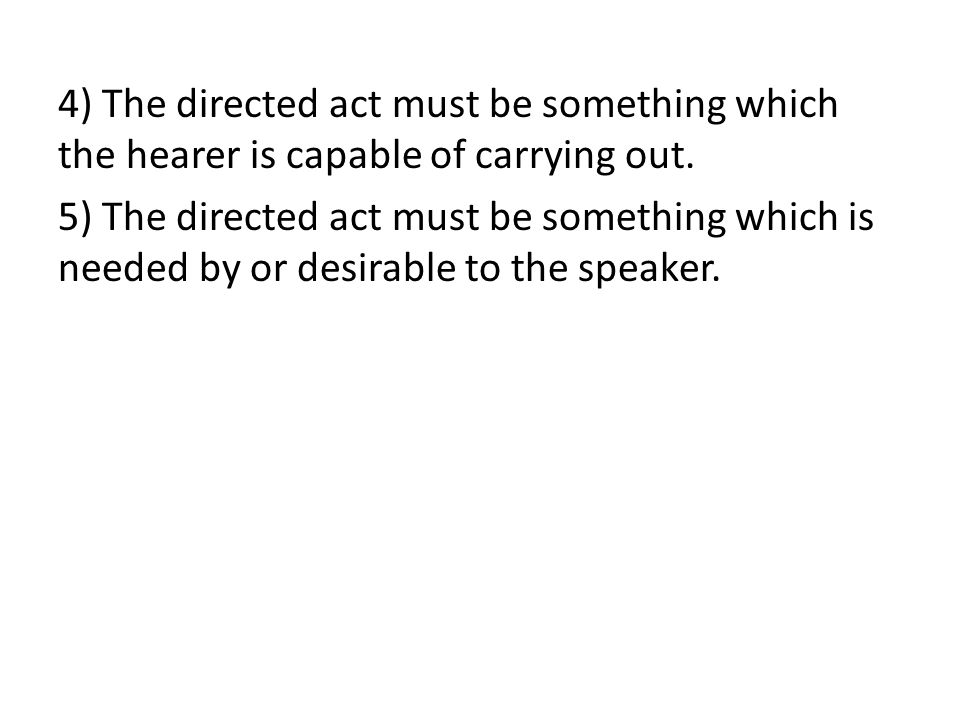 4) The directed act must be something which the hearer is capable of carrying out.