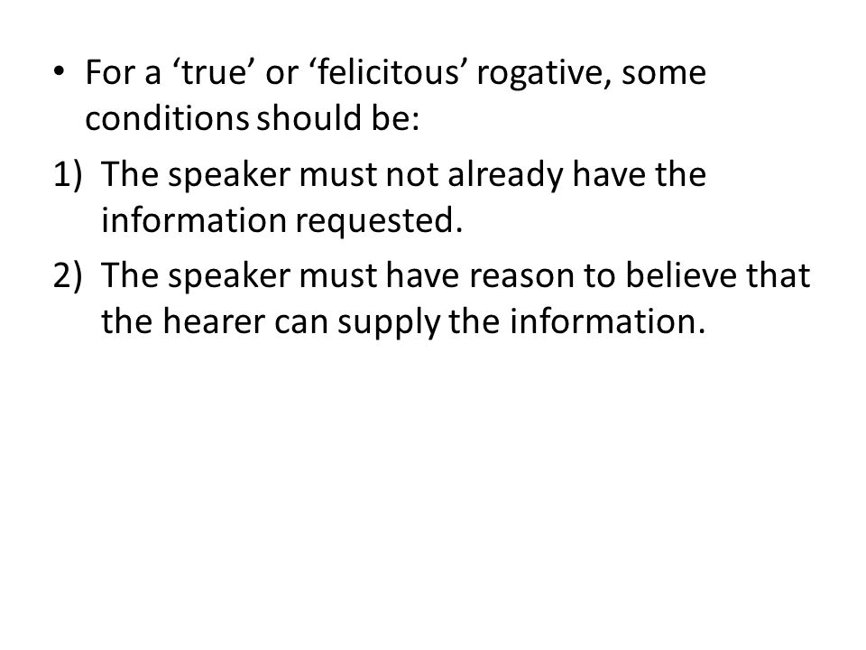 For a 'true' or 'felicitous' rogative, some conditions should be: