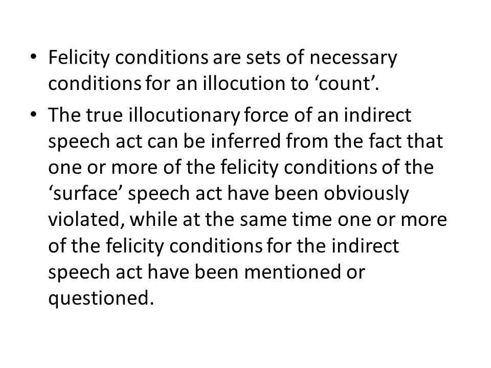 Felicity conditions are sets of necessary conditions for an illocution to 'count'.