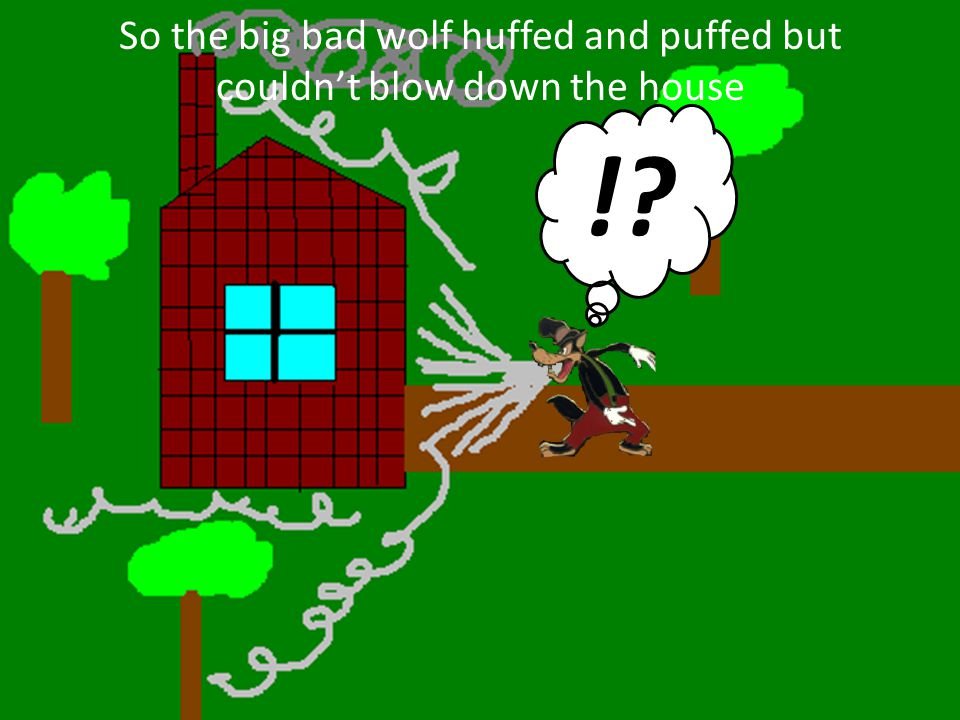 So the big bad wolf huffed and puffed but couldn't blow down the house