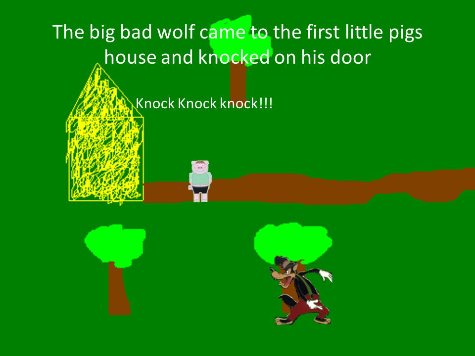 The big bad wolf came to the first little pigs house and knocked on his door