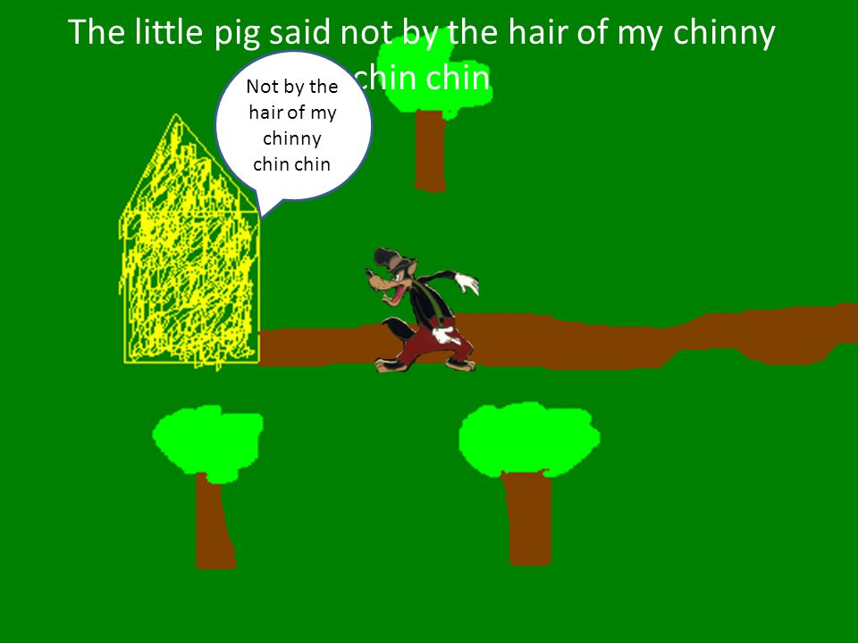 The little pig said not by the hair of my chinny chin chin