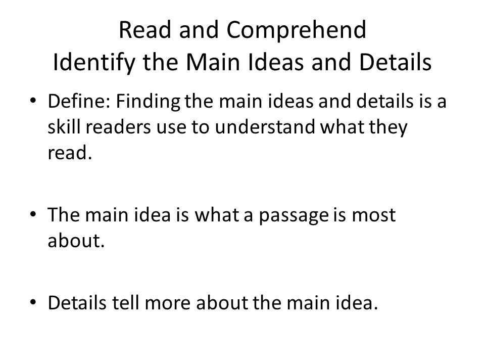 Read and Comprehend Identify the Main Ideas and Details