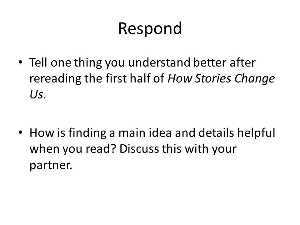 Respond Tell one thing you understand better after rereading the first half of How Stories Change Us.