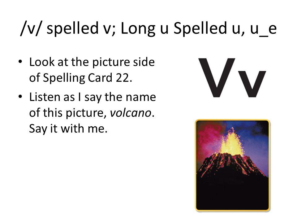 /v/ spelled v; Long u Spelled u, u_e