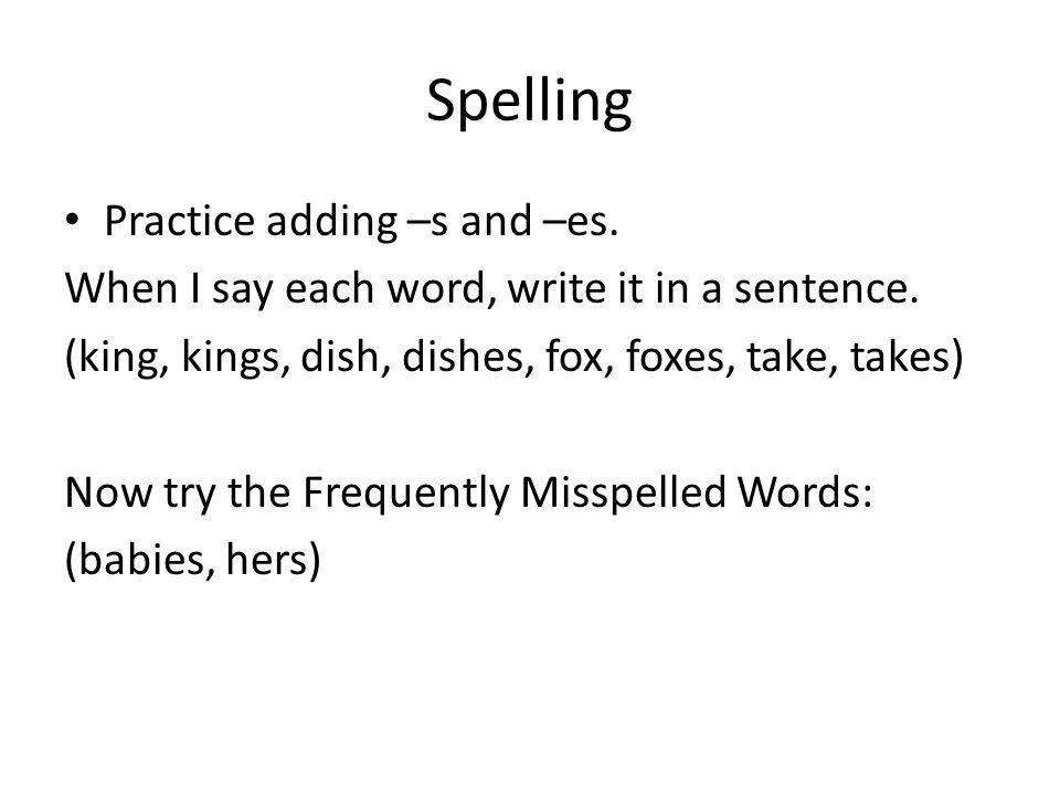 Spelling Practice adding –s and –es.