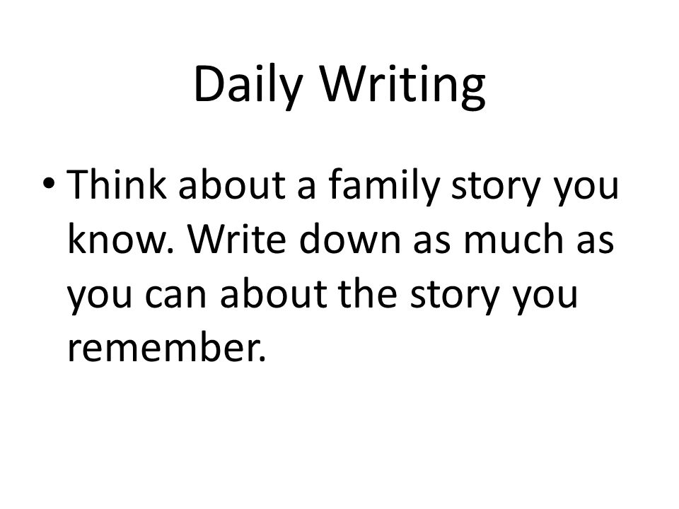 Daily Writing Think about a family story you know.