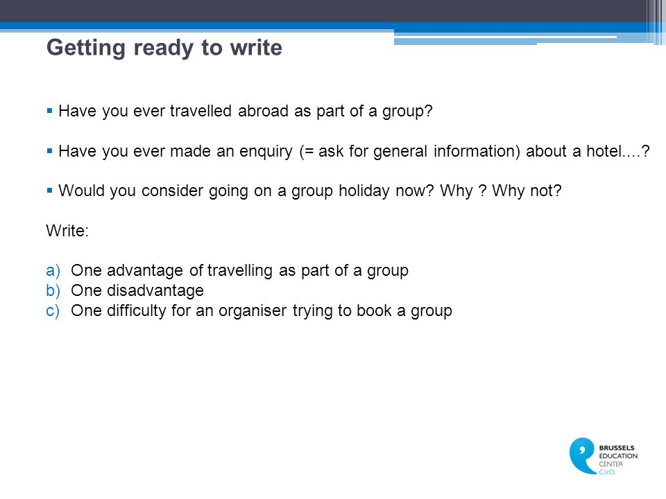 Getting ready to write Have you ever travelled abroad as part of a group
