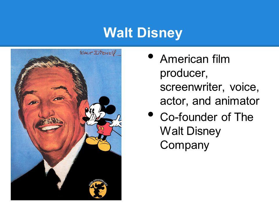 Walt Disney American film producer, screenwriter, voice, actor, and animator.
