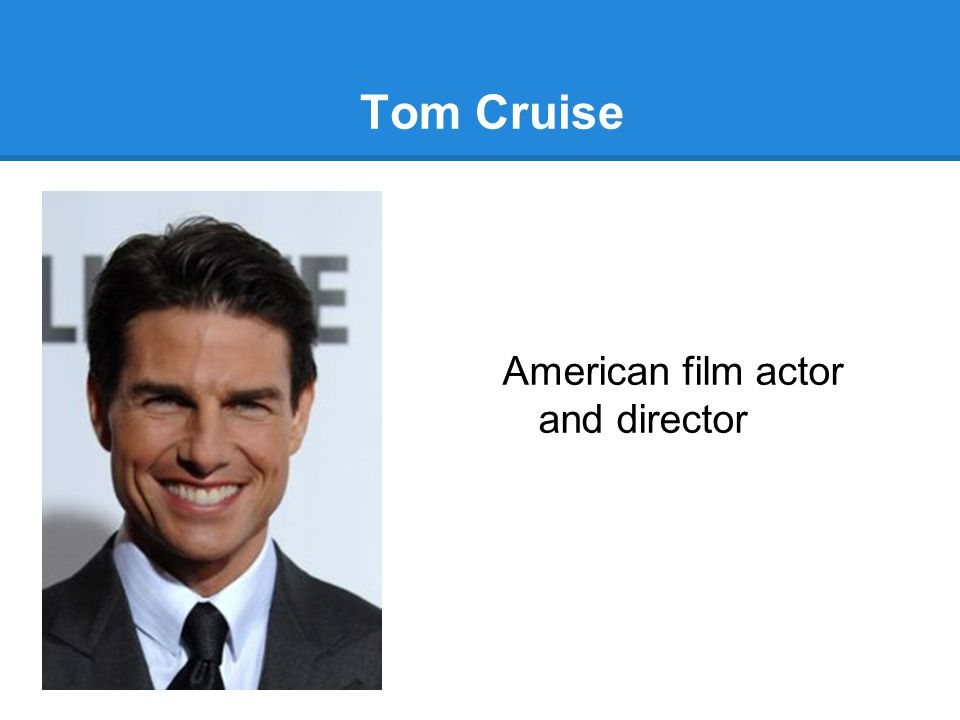 Tom Cruise American film actor and director