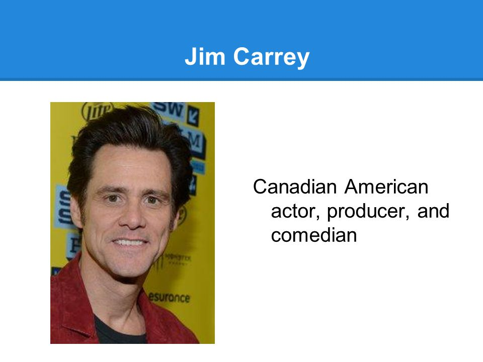 Jim Carrey Canadian American actor, producer, and comedian