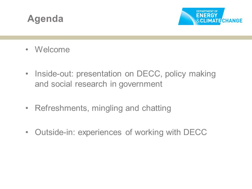 Agenda Welcome. Inside-out: presentation on DECC, policy making and social research in government.