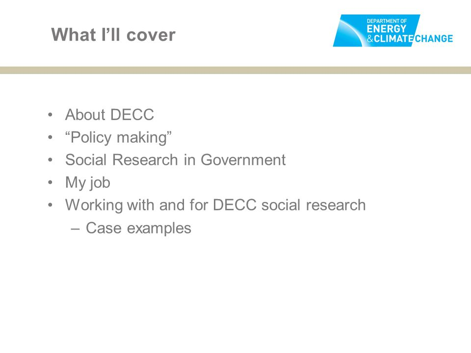 What I'll cover About DECC Policy making