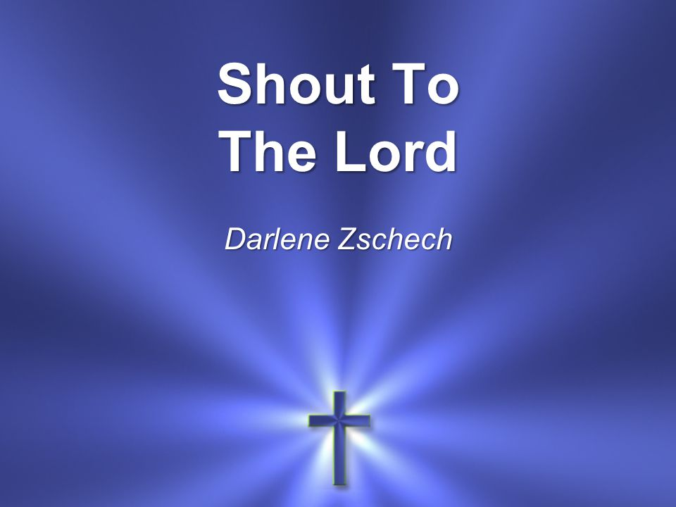 Shout To The Lord Darlene Zschech
