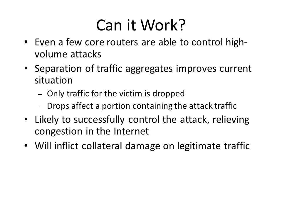 Can it Work Even a few core routers are able to control high-volume attacks. Separation of traffic aggregates improves current situation.