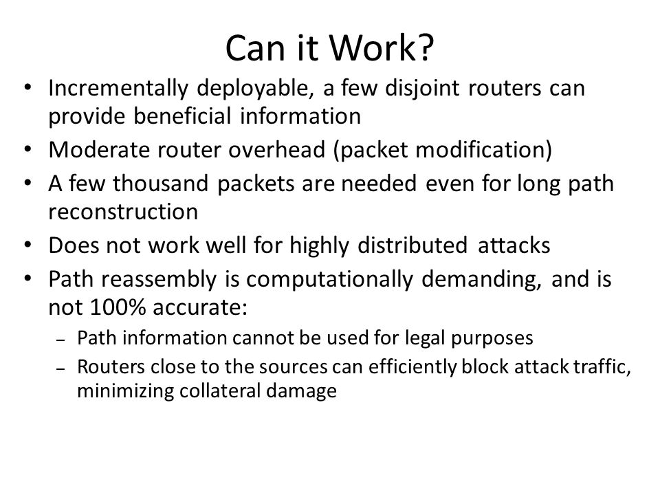 Can it Work Incrementally deployable, a few disjoint routers can provide beneficial information. Moderate router overhead (packet modification)