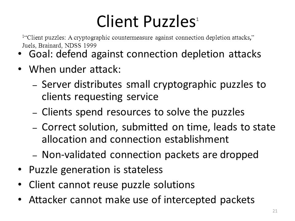 Client Puzzles1 Goal: defend against connection depletion attacks