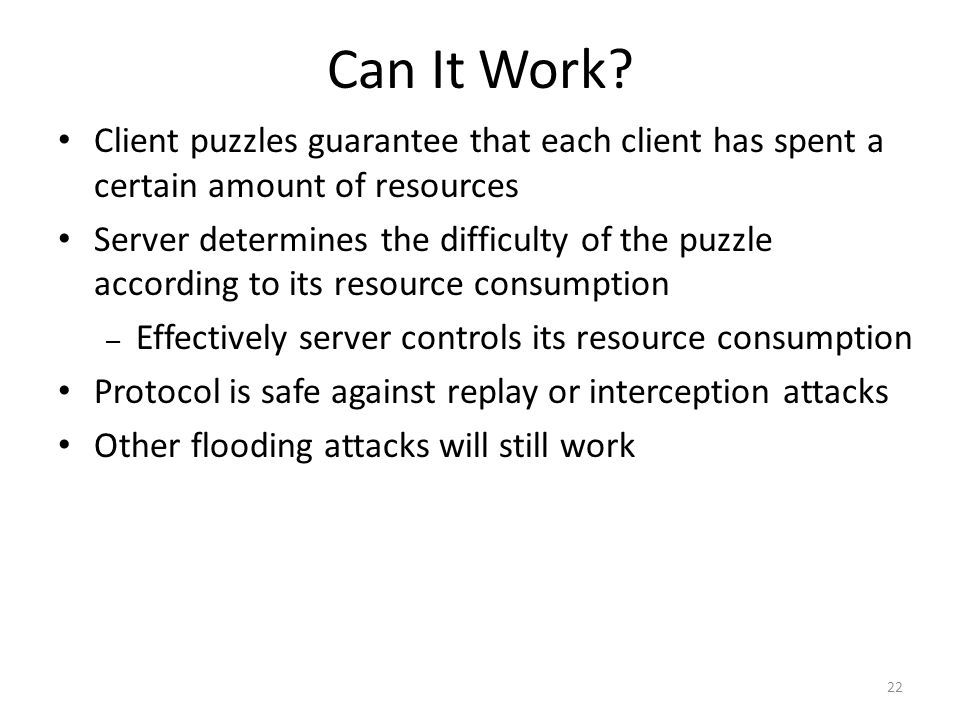 Can It Work Client puzzles guarantee that each client has spent a certain amount of resources.