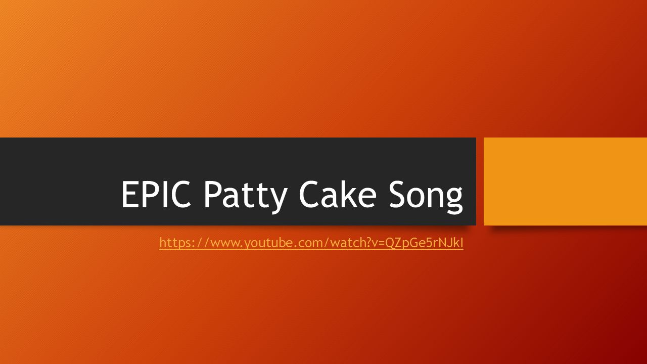 EPIC Patty Cake Song https://www.youtube.com/watch v=QZpGe5rNJkI