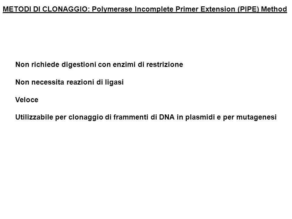 METODI DI CLONAGGIO: Polymerase Incomplete Primer Extension (PIPE) Method