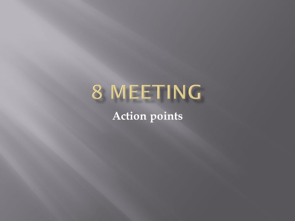 8 meeting Action points