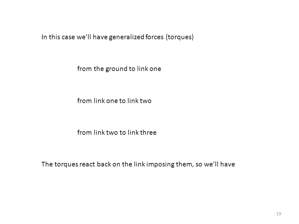 In this case we'll have generalized forces (torques)