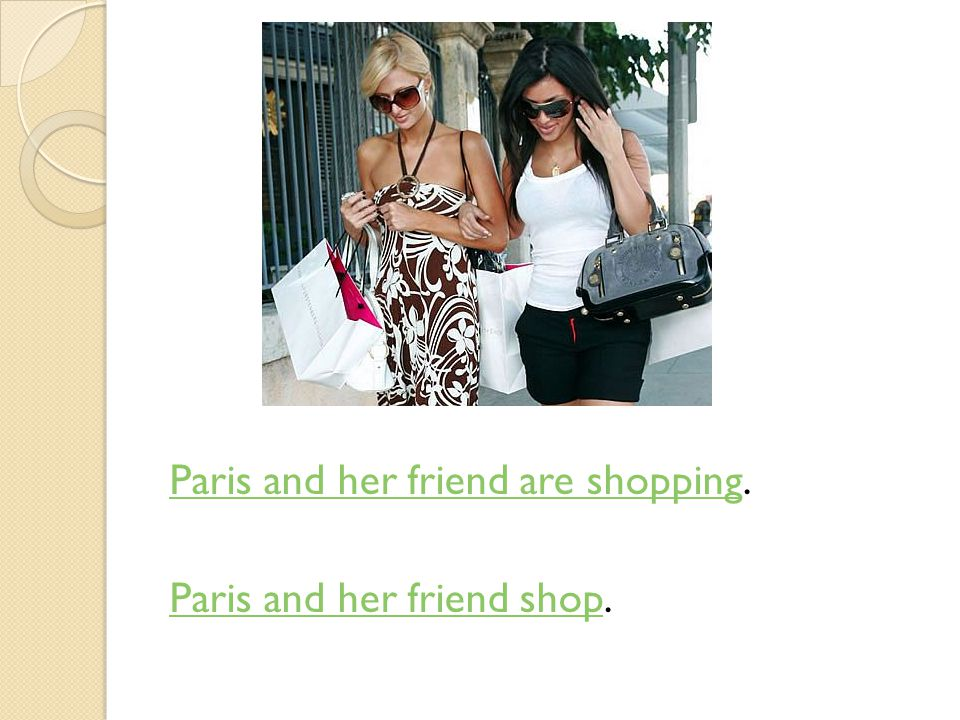 Paris and her friend are shopping.
