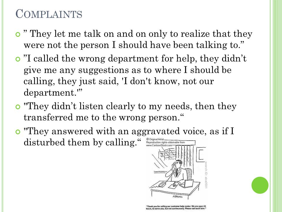 Complaints They let me talk on and on only to realize that they were not the person I should have been talking to.