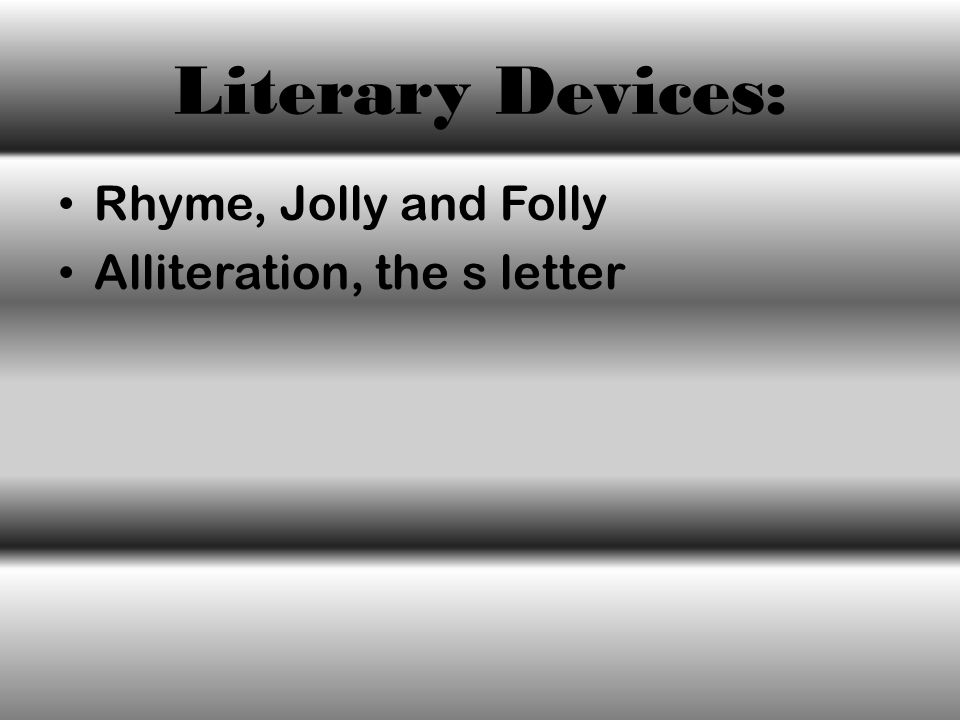 Literary Devices: Rhyme, Jolly and Folly Alliteration, the s letter