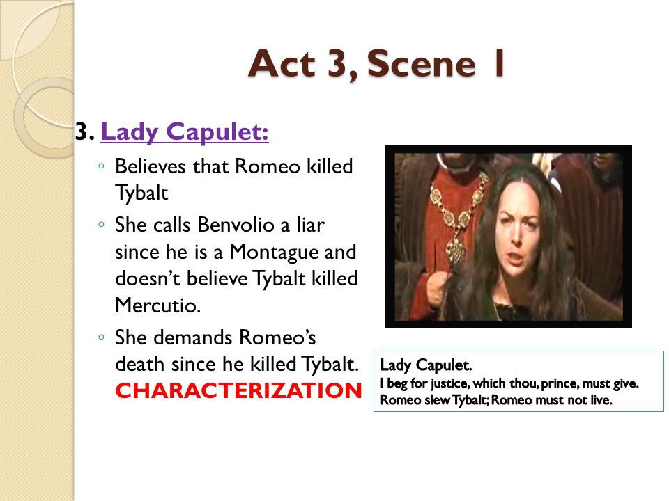 Act 3, Scene 1 3. Lady Capulet: Believes that Romeo killed Tybalt