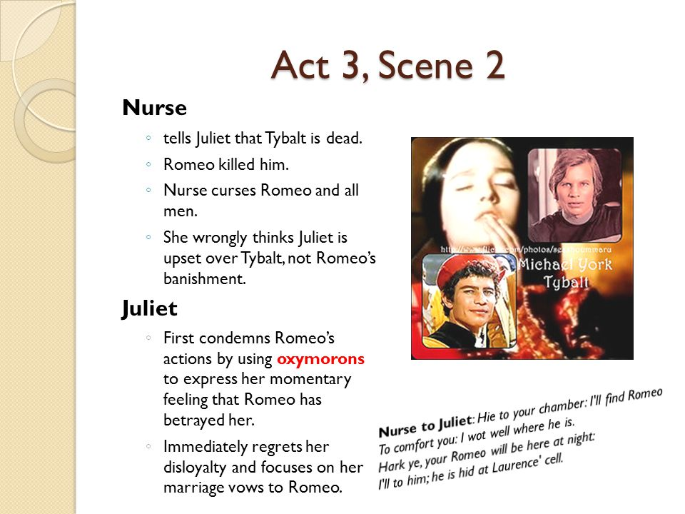 Act 3, Scene 2 Nurse Juliet tells Juliet that Tybalt is dead.