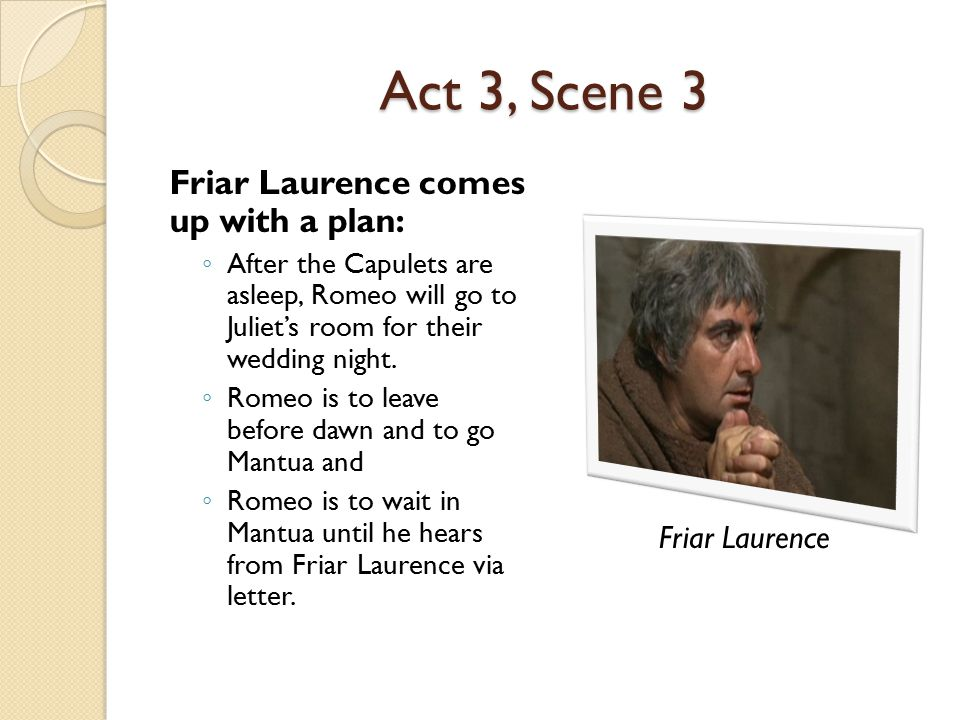 Act 3, Scene 3 Friar Laurence comes up with a plan: Friar Laurence