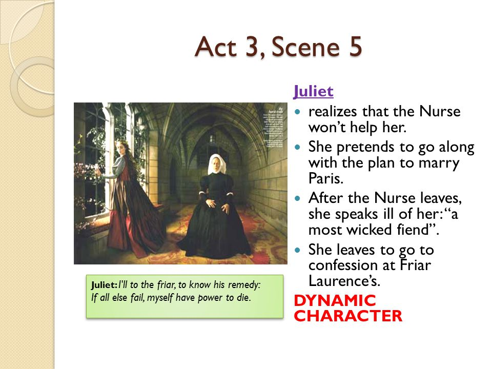 Act 3, Scene 5 Juliet realizes that the Nurse won't help her.