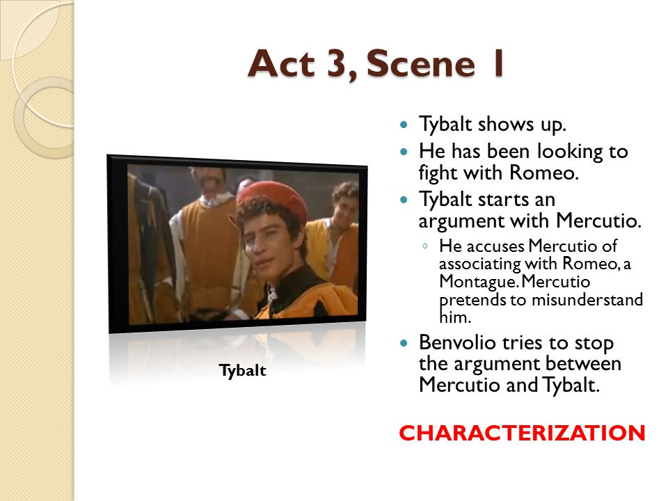 Act 3, Scene 1 Tybalt shows up.