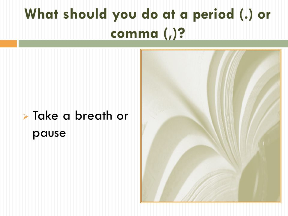 What should you do at a period (.) or comma (,)