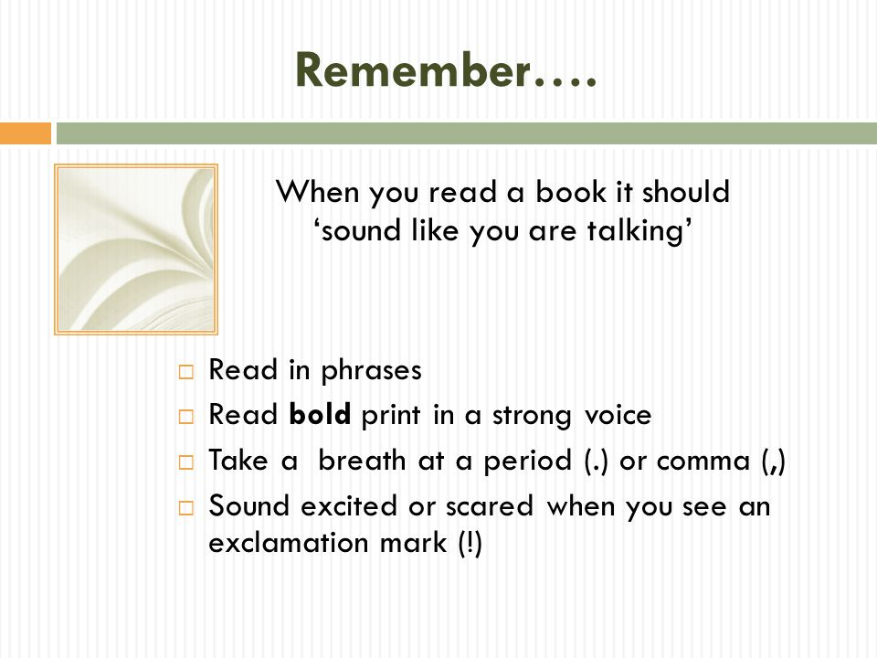 Remember…. When you read a book it should 'sound like you are talking'