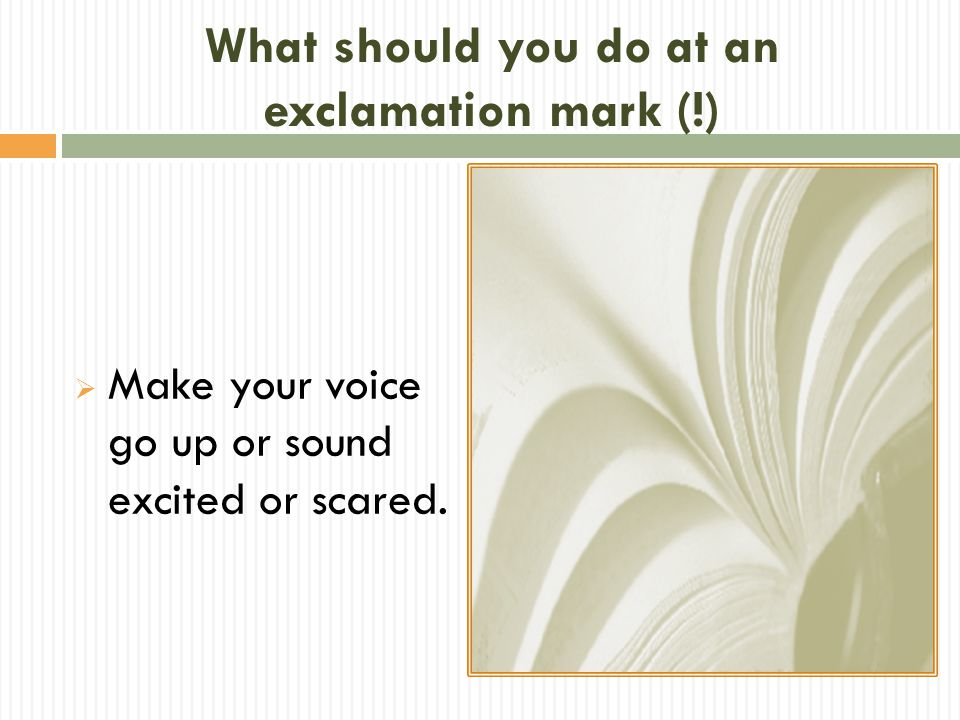 What should you do at an exclamation mark (!)