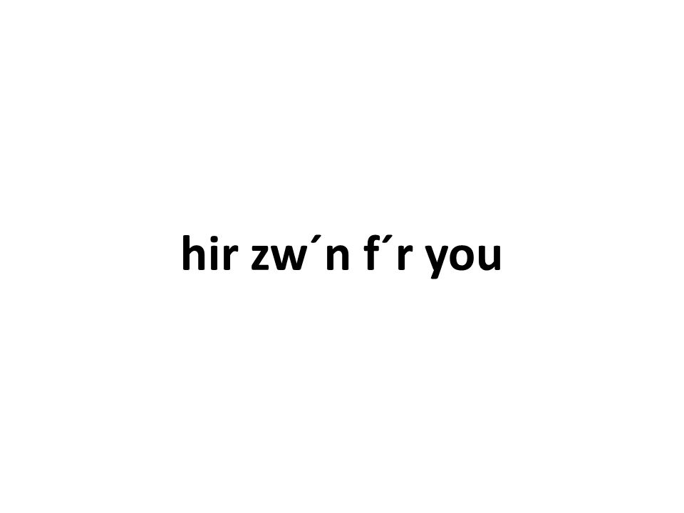 hir zw´n f´r you