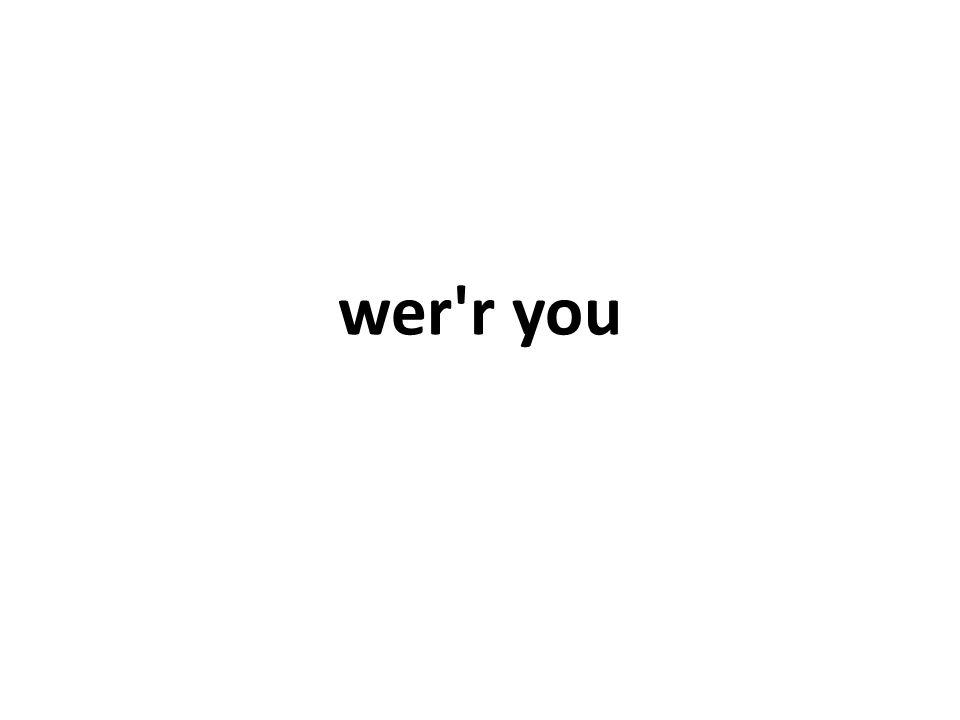 wer r you