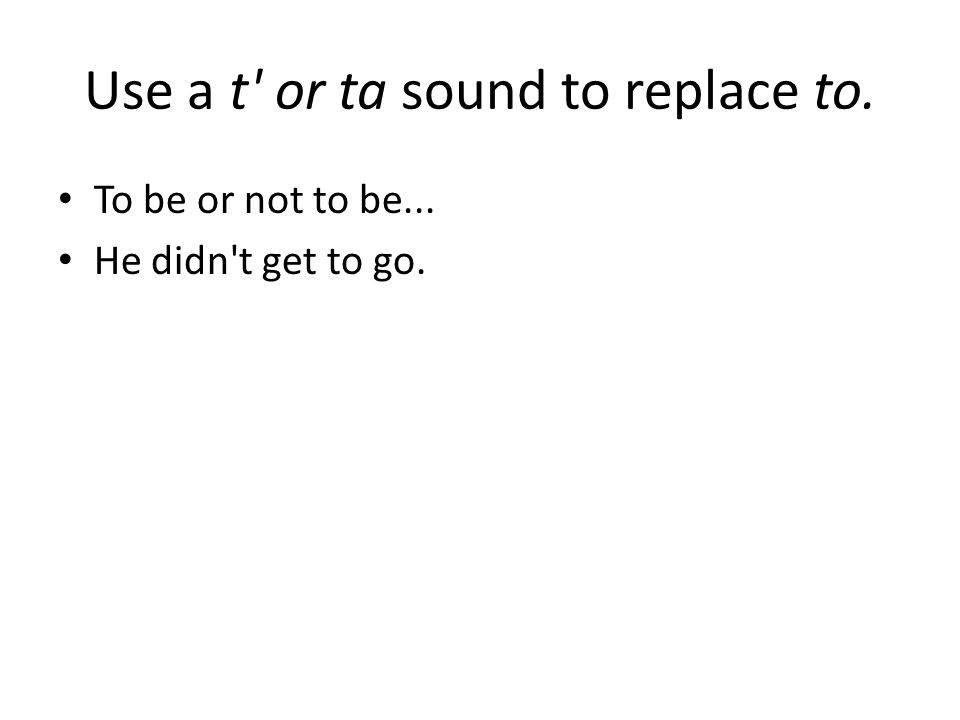 Use a t or ta sound to replace to.