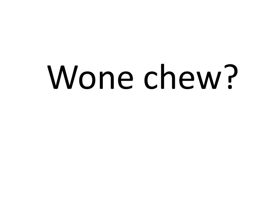 Wone chew