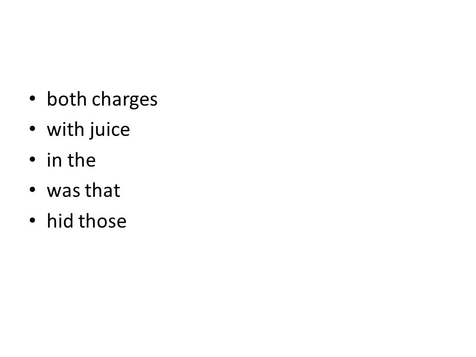 both charges with juice in the was that hid those