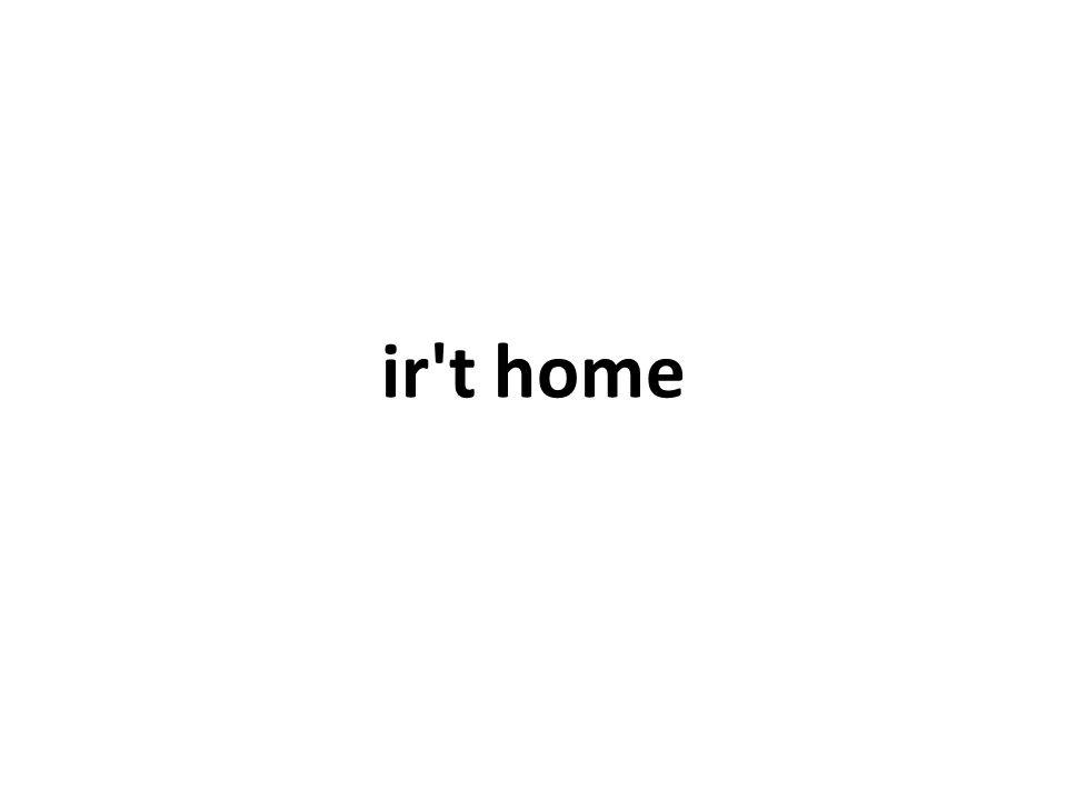 ir t home